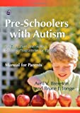 Pre-Schoolers with Autism : An Education and Skills Training Programme for Parents - Manual for Parents, Brereton, Avril V. and Tonge, Bruce J., 1843103427
