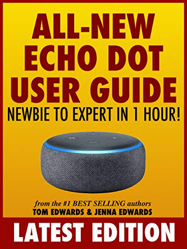 All-New Echo Dot User Guide: Newbie to Expert in 1 Hour!: The Echo Dot User Manual That Should Have Come In The Box (Echo Dot & Alexa) (Best Uses For Echo Dot)
