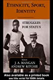 Ethnicity, Sport, Identity: Struggles for Status (Sport in the Global Society), , 0714684589