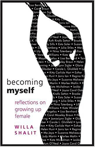 Becoming Myself: Reflections on Growing Up Female: Willa Shalit