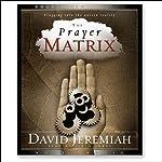 Prayer Matrix: Plugging into the Unseen Reality | David Jeremiah