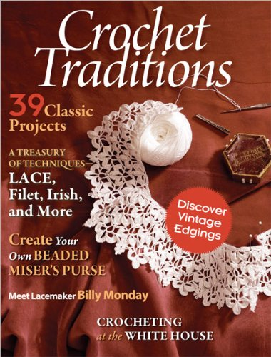 - Crochet Traditions 2011 39 Classic Projects, Irish Lace, Filet Patterns Tapestry Edgings Special Issue