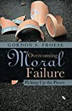 Overcoming Moral Failure, Froese Gordon, 1462732917