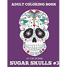 Adult Coloring Books: Sugar Skulls Volume 3
