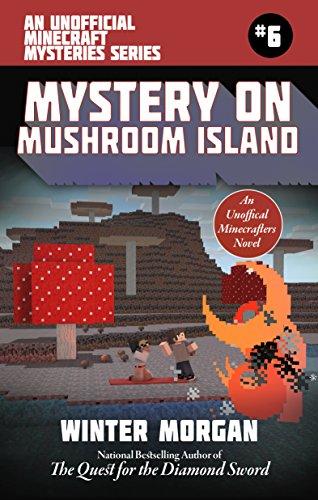 Mystery on Mushroom Island: An Unofficial Minecraft Mysteries Series, Book Six