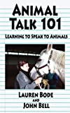 Animal Talk 101, Lauren Bode and John Bell, 1420885367