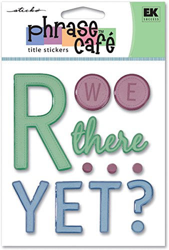 (EK Success Sticko Phrase Cafe Title Epoxy Stickers, R We There Yet?)