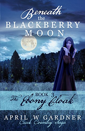 - Beneath the Blackberry Moon: the Ebony Cloak: Book 3 (Creek Country Saga)