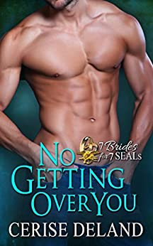 No Getting Over You (7 Brides for 7 SEALs Book 2) by [Deland, Cerise]