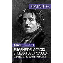 Eugène Delacroix et l'éclat de la couleur: Le chef de file du romantisme français (Artistes t. 4) (French Edition)