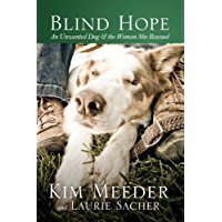 Blind Hope: An Unwanted Dog and the Woman She Rescued