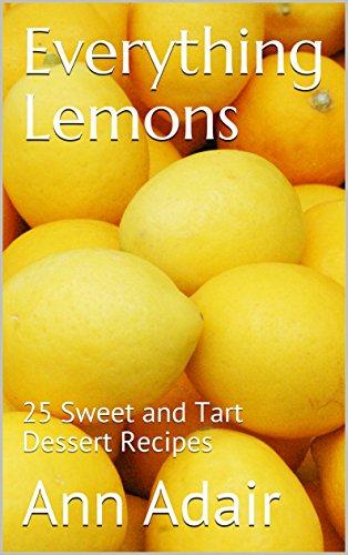 Everything Lemons: 25 Sweet and Tart Dessert Recipes (Ann Adair Cookbooks Book 4) ()