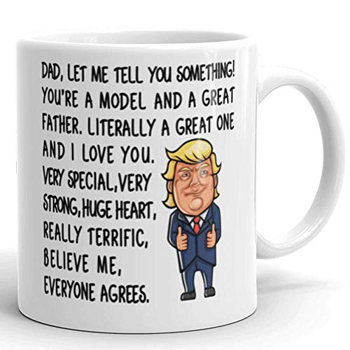 Dad, Let me Tell you Something Mug - Donald Trump Novelty Prank Gift - Funny Gifts for Dad - Gag Father