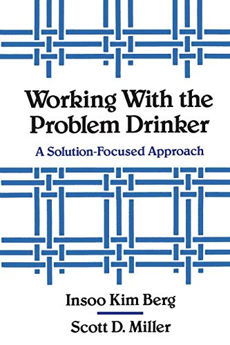 Working with the Problem Drinker: A Solution-Focused Approach