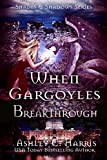 When Gargoyles Breakthrough (Shades and Shadows: When Gargoyles Rise Book 6)