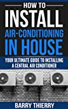 How to Install Air-Conditioning in House: Your Ultimate Guide to Installing a Central Air Conditioner