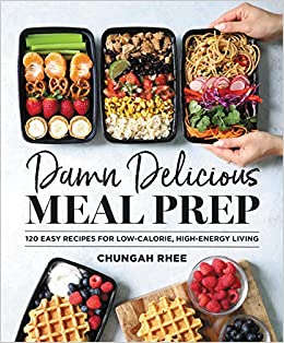 Damn Delicious Meal Prep 115 Easy Recipes For Low Calorie High Energy Living Rhee Chungah 9781538729427 Amazon Com Books