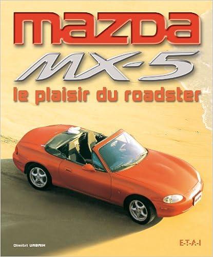 En ligne Mazda MX-5 : Le plaisir du roadster epub, pdf