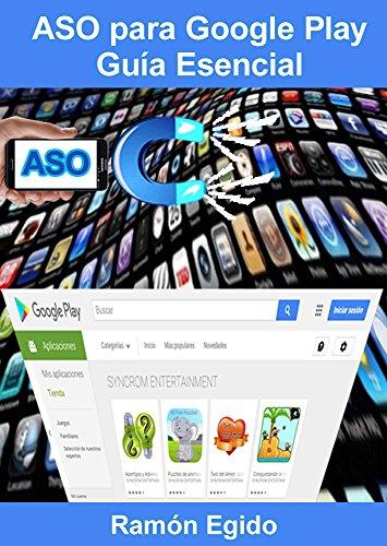 Curso de ASO para Google Play: Guía Esencial. Todo sobre el App Store Optimization: No hay más ASO de lo que está en este libro. Y 100% en español. (Spanish Edition)