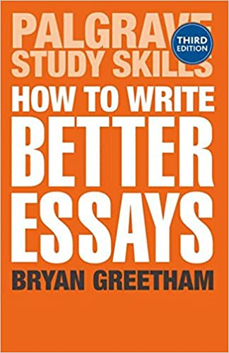 how to write better essays palgrave study skills amazon co uk  how to write better essays palgrave study skills amazon co uk dr bryan greetham books