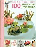 100 adornos para pasteles: Curso de modelado en azúcar (Spanish Edition)