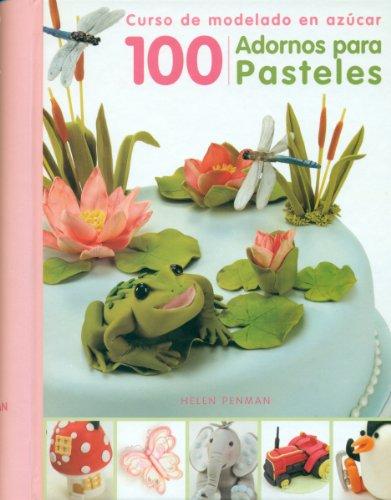 100 adornos para pasteles: Curso de modelado en azúcar (Spanish Edition) by Cute Ediciones