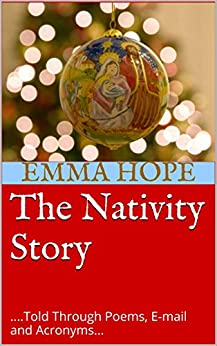 The Nativity Story: ....Told Through Poems, E-mail and Acronyms... by [Hope, Emma]