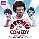 Classic BBC Radio Comedy: Rowan Atkinson's The Atkinson People Radio/TV Program by Richard Curtis, Rowan Atkinson Narrated by Rowan Atkinson