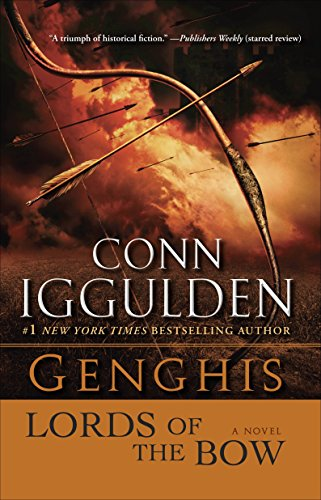 Genghis: Lords of the Bow: A Novel (The Khan Dynasty)