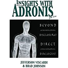 Insights with Adronis from Sirius: Beyond Extraterrestrial Disclosure. Direct Extraterrestrial Dialogue.