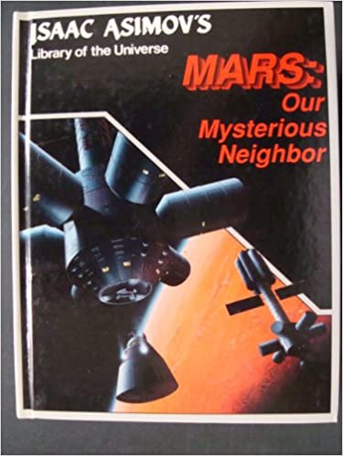 Mars: Our mysterious neighbor (Isaac Asimov's library of the