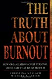 The Truth about Burnout, Christina Maslach and Michael P. Leiter, 0787908746