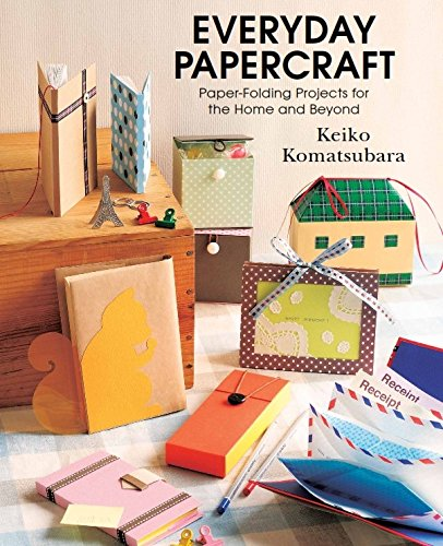Everyday Papercraft: Paper Folding Projects for the Home and Beyond