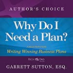 Why Do I Need a Plan?: A Selection from Rich Dad Advisors: Writing Winning Business Plans | Garrett Sutton