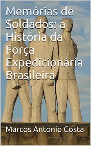 Memórias de Soldados: a História da Força Expedicionária Brasileira por [Costa, Marcos Antonio]