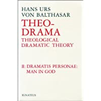Theo Drama: Theological Dramatic Theory : The Dramatis Personae Man in God: 2