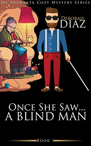 Once She Saw... A Blind Man (Ms Araminta Cozy Mystery Series Book 1)