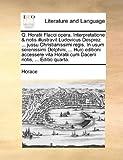 Q Horatii Flacci Opera Interpretatione and Notis Illustravit Ludovicus Desprez Jussu Christianissimi Regis in Usum Serenissimi Delphini, Huic, Horace, 1170391931