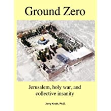 Ground Zero:  Jerusalem, holy war, and collective insanity