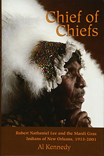 Chief of Chiefs: Robert Nathaniel Lee and the Mardi Gras Indians of New Orleans, 1915-2001 ()