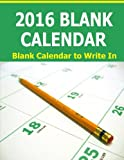 img - for 2016 Blank Calendar: Blank Calendar to Write in for 2016. Starts in December 2015 and ends in January 2017 for 14 full months. book / textbook / text book