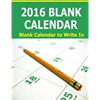 2016 Blank Calendar: Blank Calendar to Write in for 2016. Starts in December 2015 and ends in January 2017 for 14 full months.