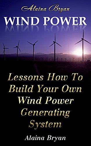 Wind Power: Lessons How To Build Your Own Wind Power Generating System by [Bryan, Alaina ]