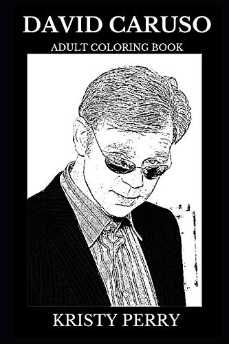 David Caruso Adult Coloring Book: CSI: Miami and NYPD Blue Star, Legendary Actor and Acclaimed Producer Inspired Adult Coloring Book (David Caruso Books)