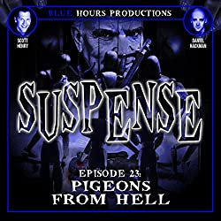 SUSPENSE Episode 23: Pigeons from Hell