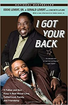 I Got Your Back: A Father & Son Keep It Real about Love, Fatherhood, Family, and Friendship