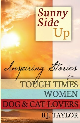 Sunny Side Up: Inspiring Stories for Tough Times, Women, Dog & Cat Lovers pdf epub