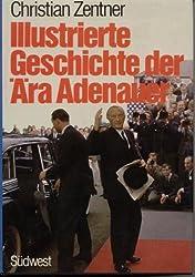Illustrierte Geschichte der Ära Adenauer