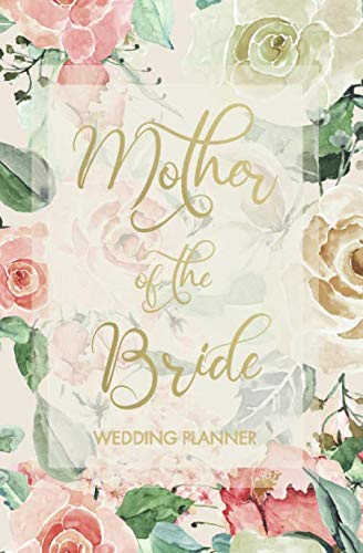 Mother of the Bride Wedding Planner: Wedding Planner and Organizer with detailed worksheets, budget planner, guest lists, seating charts, checklists ... Small convenient size to fit in your purse. (Best Budget Wedding Dresses)