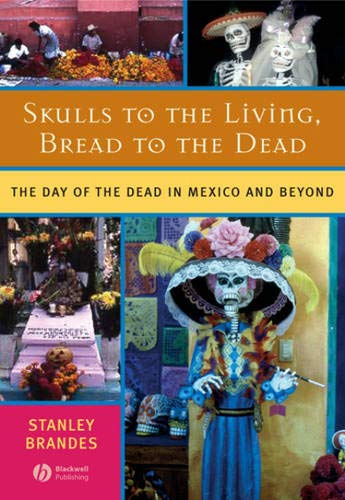 Skulls to the Living, Bread to the Dead: The Day of the Dead in Mexico and Beyond (Day Of The Dead Artwork For Sale)